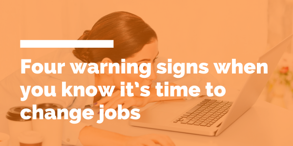 Four warning signs when you know it's time to change jobs
