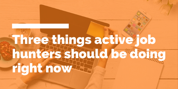 Three things active job hunters should be doing right now blog header