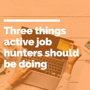 Three things active job hunters should be doing right now featured image