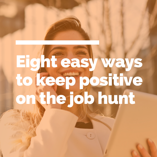 Eight easy ways to keep positive on the job hunt featured image