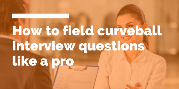 How to field curveball interview questions like a pro blog header