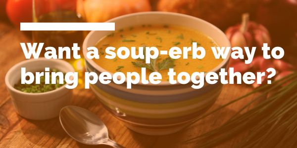 Want a soup-erb way to bring people together? blog header