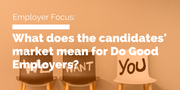 What does the candidates' market mean for Do Good Employers? featured image