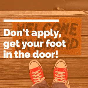 Don't apply, get your foot in the door! featured image