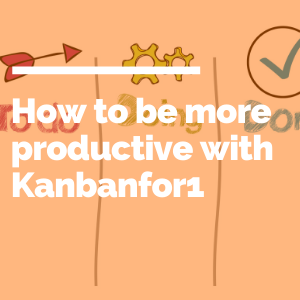 How to be more productive with Kanbanfor1 featured image