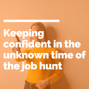 Keeping confident in the unknown time of the job hunt featured image