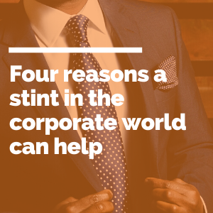 Four reasons a stint in the corporate world can help featured image