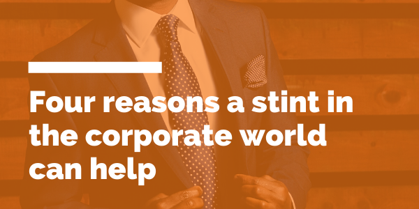 Four reasons a stint in the corporate world can help blog header