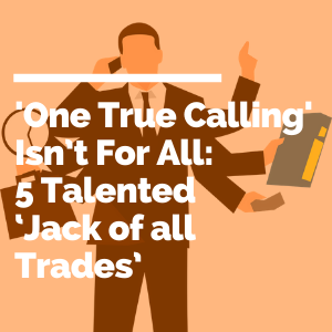 'One True Calling' Isn't For All: 5 Talented 'Jack of all Trades' feature image