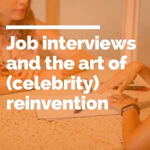 Job interviews and the art of (celebrity) reinvention feature image
