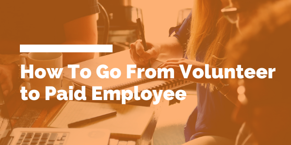 How To Go From Volunteer to Paid Employee