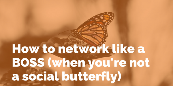 How to network like a BOSS (when you're not a social butterfly)