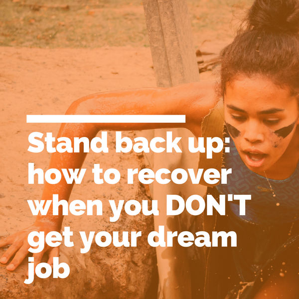 Stand back up: how to recover when you DON'T get your dream job.