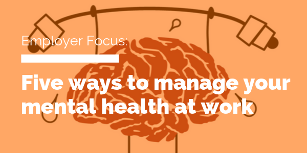 Five ways to manage your mental health at work
