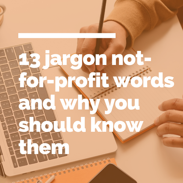 13 jargon not-for-profit words and why you should know them featured image