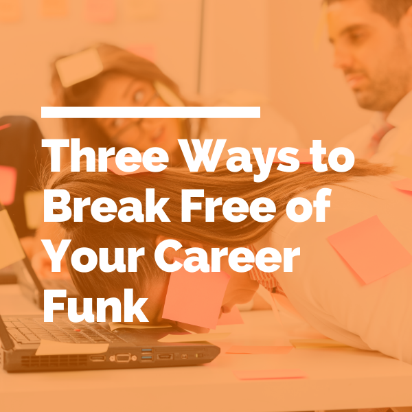 Three Ways to Break Free of Your Career Funk featured image